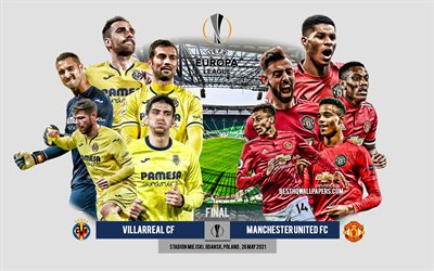 Villarreal CF vs Manchester United FC, Final, 2021 UEFA Europa League Final, Preview, promotional materials, football players, Europa League, football match, Villarreal CF, Manchester United FC, Villarreal vs Manchester United