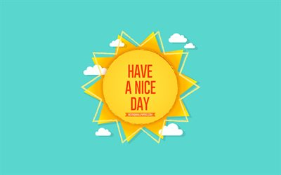 Have a Nice Day, sun, blue background, summer concerts, Nice Day wishes, summer art, paper sun, Have a Nice Day concerts, wishes for the day