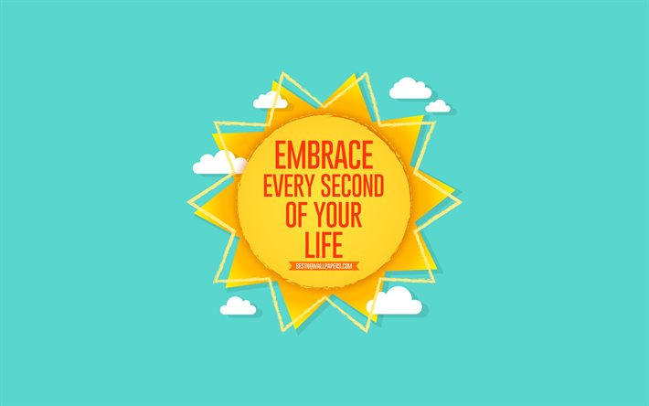 Embrace every second of your life, sun, blue background, summer concerts, positive wishes, summer art, paper sun, Embrace every second of your life concerts, wishes for the day