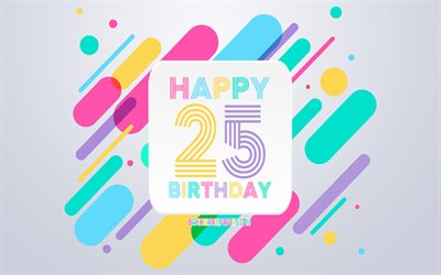 Happy 25 Years Birthday, Abstract Birthday Background, Happy 25th Birthday, Colorful Abstraction, 25th Happy Birthday, Birthday lines background, 25 Years Birthday, 25 Years Birthday party