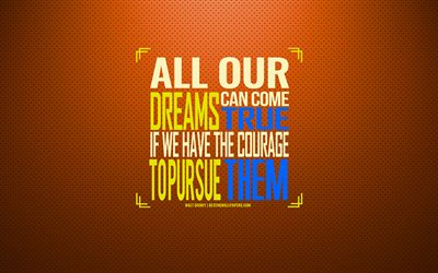 All our dreams can come true, if we have the courage to pursue them, Walt Disney, creative art, dream quotes, orange background, Walt Disney quotes, top motivational quotes, art
