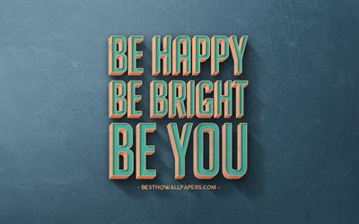 Be happy Be bright Be you, retro style, popular quotes, motivation, inspiration, blue retro background, blue stone texture