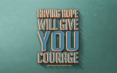 Having hope will give you courage, retro style, quotes, motivation, quotes about hope, inspiration, blue retro background, blue stone texture, courage