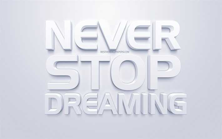 Download Wallpapers Never Stop Dreaming White 3d Art