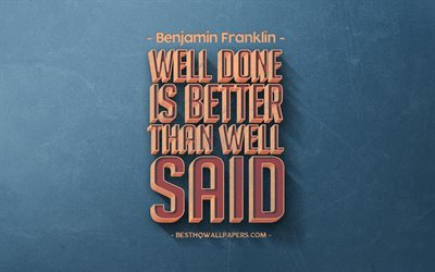 Well done is better than well said, Benjamin Franklin quotes, retro style, popular quotes, motivation, quotes about words, inspiration, blue retro background, blue stone texture