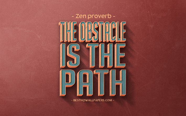 Download Wallpapers The Obstacle Is The Path Zen Proverb