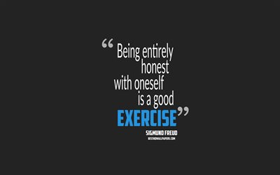 Download Wallpapers Being Entirely Honest With Oneself Is A Good Exercise Sigmund Freud Quotes 4k Quotes About Exercises Motivation Gray Background Popular Quotes For Desktop Free Pictures For Desktop Free