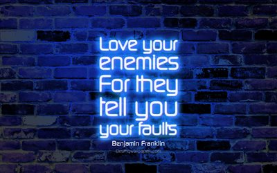 Love your enemies For they tell you your faults, 4k, blue brick wall, Benjamin Franklin Quotes, neon text, inspiration, Benjamin Franklin, quotes about love