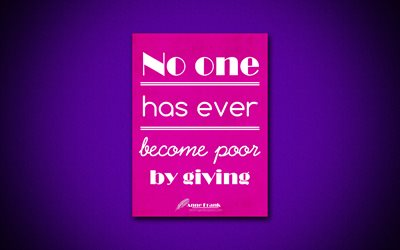 4k, No one has ever become poor by giving, Anne Frank, purple paper, popular quotes, Anne Frank quotes, inspiration, quotes about life