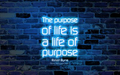 The purpose of life is a life of purpose, 4k, blue brick wall, Robert Byrne Quotes, neon text, inspiration, Robert Byrne, quotes about life