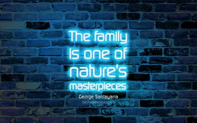 The family is one of natures masterpieces, 4k, blue brick wall, George Santayana Quotes, neon text, inspiration, George Santayana, quotes about family