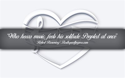 Who hears music Feels his solitude Peopled at once, Robert Browning, calligraphic text, quotes about music, Robert Browning quotes, inspiration, music background