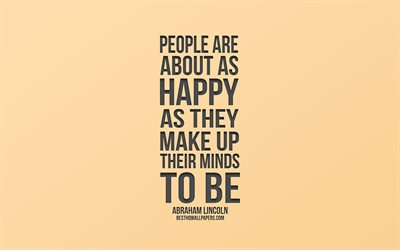 People are about as happy as they make up their minds to be, popular quotes, Abraham Lincoln quotes, beige background, quotes about people