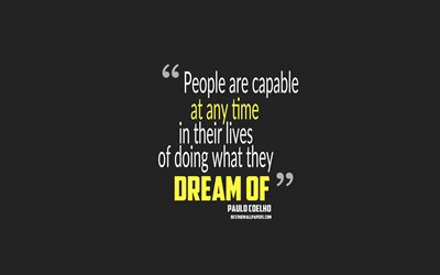 People are capable at any time in their lives of doing what they dream of, Paulo Coelho quotes, 4k, quotes about dreams, motivation, gray background, popular quotes