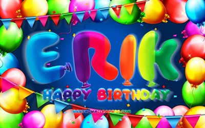 Happy Birthday Erik, 4k, colorful balloon frame, Erik name, blue background, Erik Happy Birthday, Erik Birthday, popular german male names, Birthday concept, Erik