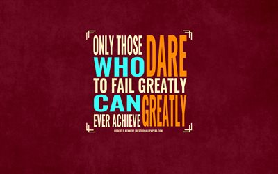 Only those who dare to fail greatly can ever achieve greatly, Robert Kennedy quotes, inspiration quotes, typography, art