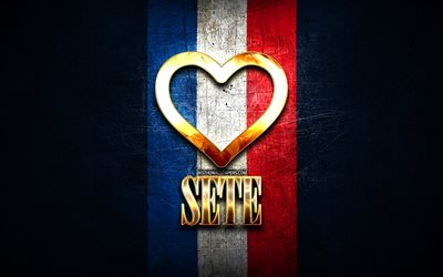 I Love Sete, french cities, golden inscription, France, golden heart, Sete with flag, Sete, favorite cities, Love Sete