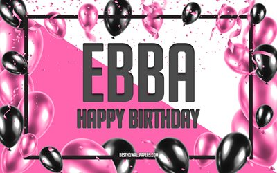 Happy Birthday Ebba, Birthday Balloons Background, Ebba, wallpapers with names, Ebba Happy Birthday, Pink Balloons Birthday Background, greeting card, Ebba Birthday