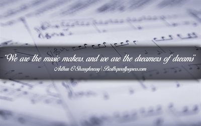 We are the music makers And we are the dreamers of dreams, Arthur OShaughnessy, calligraphic text, quotes about music, Arthur OShaughnessy quotes, inspiration, music background