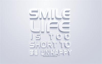 Smile Life is too short to be unhappy, positive quotes, white 3d art, white background, inspiration