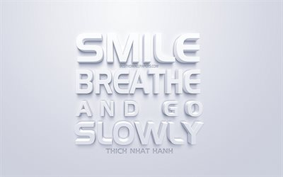 Smile breathe and go slowly, Thich Nhat Hanh quotes, white 3d art, quotes about life, positive, motivation