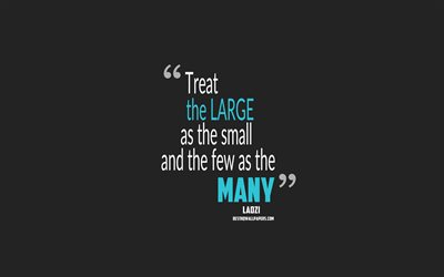 Treat the large as the small and the few as the many, Lao Tzu quotes, 4k, quotes about life, motivation, gray background, popular quotes