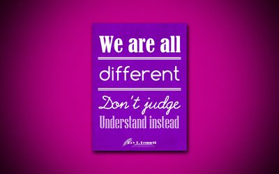 4k, We are all different Dont judge Understand instead, Roy Bennett, purple paper, popular quotes, Roy Bennett quotes, inspiration, quotes about life