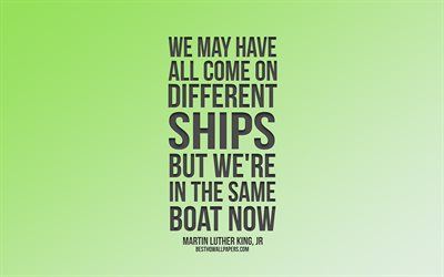 We may have all come on different ships but we're in the same boat now, Martin Luther King quotes, green background, popular quotes, inspiration