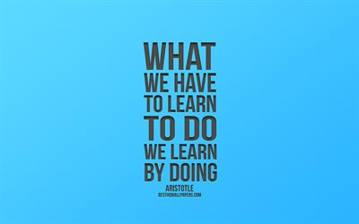 What we have to learn to do we learn by doing, Aristotle Quotes, Blue Background, Popular Quotes, Blue Gradient Background
