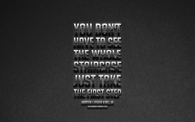 You dont have to see the whole staircase just take the first step, Martin Luther King Jr quotes, popular quotes, creative art