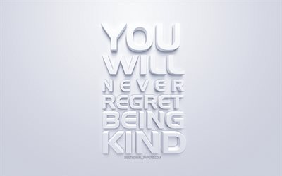 You will never regret being kind, popular quotes, motivation, inspiration, white background, white 3d art