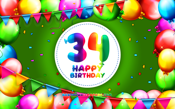 Happy 34th birthday, 4k, colorful balloon frame, Birthday Party, green background, Happy 34 Years Birthday, creative, 34th Birthday, Birthday concept, 34th Birthday Party