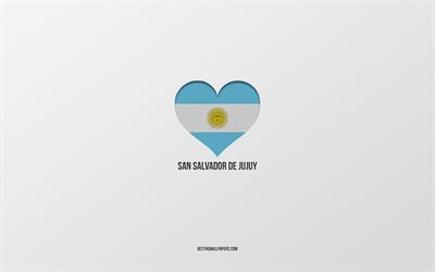 I Love San Salvador de Jujuy, Argentina cities, gray background, Argentina flag heart, San Salvador de Jujuy, favorite cities, Love San Salvador de Jujuy, Argentina