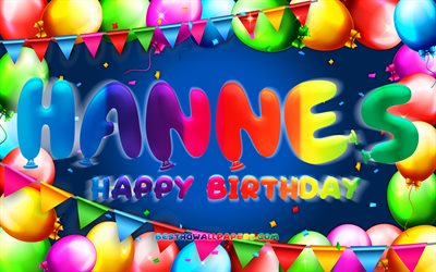 Happy Birthday Hannes, 4k, colorful balloon frame, Hannes name, blue background, Hannes Happy Birthday, Hannes Birthday, popular german male names, Birthday concept, Hannes