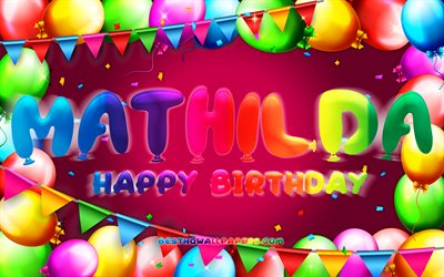 Happy Birthday Mathilda, 4k, colorful balloon frame, Mathilda name, purple background, Mathilda Happy Birthday, Mathilda Birthday, popular german female names, Birthday concept, Mathilda