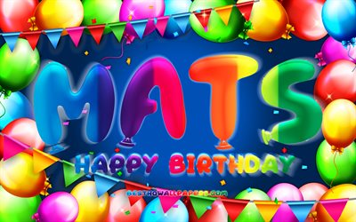 Happy Birthday Mats, 4k, colorful balloon frame, Mats name, blue background, Mats Happy Birthday, Mats Birthday, popular german male names, Birthday concept, Mats
