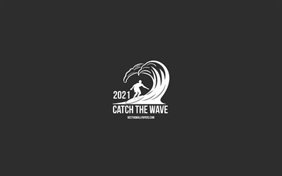 2021 New Year, catch the wave, gray background, 2021 minimalism art, Happy New Year 2021, 2021 concepts