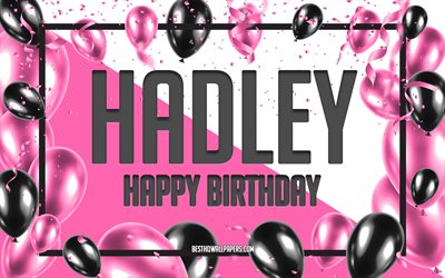 Happy Birthday Hadley, Birthday Balloons Background, Hadley, wallpapers with names, Hadley Happy Birthday, Pink Balloons Birthday Background, greeting card, Hadley Birthday