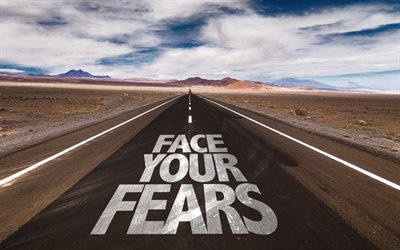 face your fears, Quotes, inscription on road, quote on road, quotes about fear