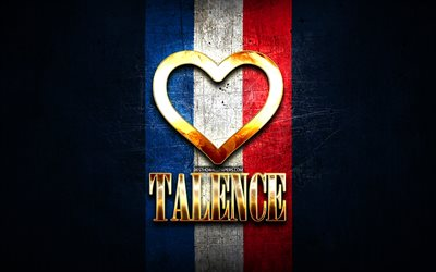 I Love Talence, french cities, golden inscription, France, golden heart, Talence with flag, Talence, favorite cities, Love Talence