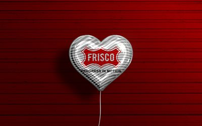 I Love Frisco, Texas, 4k, realistic balloons, red wooden background, american cities, flag of Frisco, balloon with flag, Frisco flag, Frisco, US cities