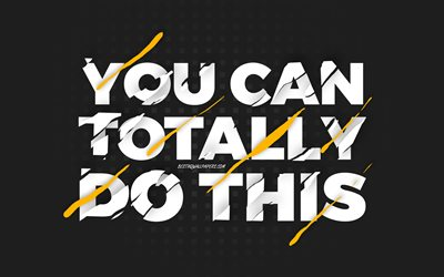 You can totally do this, black background, creative art, motivation quotes, motivation wish