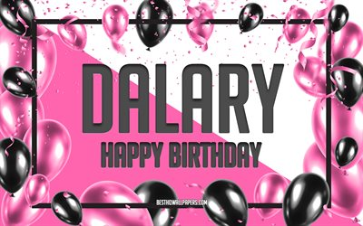 Doğum Günün Kutlu Olsun Dalary, Doğum Günü Balonları Arkaplan, Dalary, isimlerle duvar kağıtları, Dalary Happy Birthday, Pink Balloons Birthday Background, tebrik kartı, Dalary Birthday