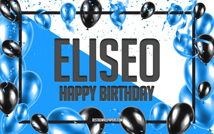 Happy Birthday Eliseo, Birthday Balloons Background, Eliseo, wallpapers with names, Eliseo Happy Birthday, Blue Balloons Birthday Background, greeting card, Eliseo Birthday