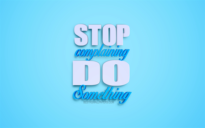 Stop Complaining Do Something, motivation quotes, business quotes, blue background, creative art, inspiration, stylish art