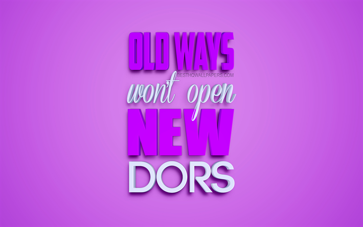 Old Ways Wont Open New Doors, motivation quotes, business quotes, short quotes, inspiration, purple background, 3d art