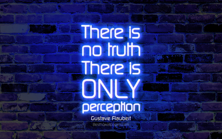 There is no truth There is only perception, 4k, blue brick wall, Gustave Flaubert Quotes, neon text, inspiration, Gustave Flaubert, quotes about truth