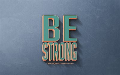 Be Strong, retro style, popular quotes, motivation, inspiration, blue retro background, blue stone texture