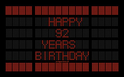 92nd Happy Birthday, 4k, digital scoreboard, Happy 92 Years Birthday, digital art, 92 Years Birthday, red scoreboard light bulbs, Happy 92nd Birthday, Birthday scoreboard background