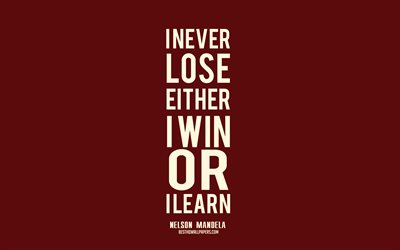 I never lose either i win or i learn, Nelson Mandela quotes, popular quotes, motivation, quotes about winning